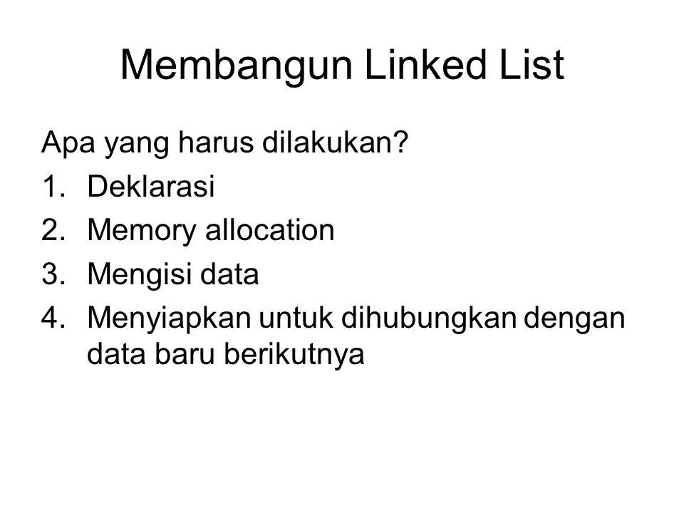 Membangun Linked List Apa yang harus dilakukan Deklarasi