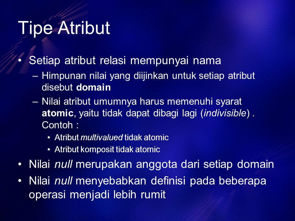 Tipe Atribut Setiap atribut relasi mempunyai nama