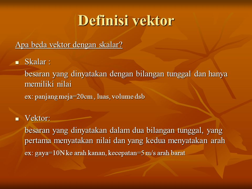 Definisi vektor Apa beda vektor dengan skalar Skalar :