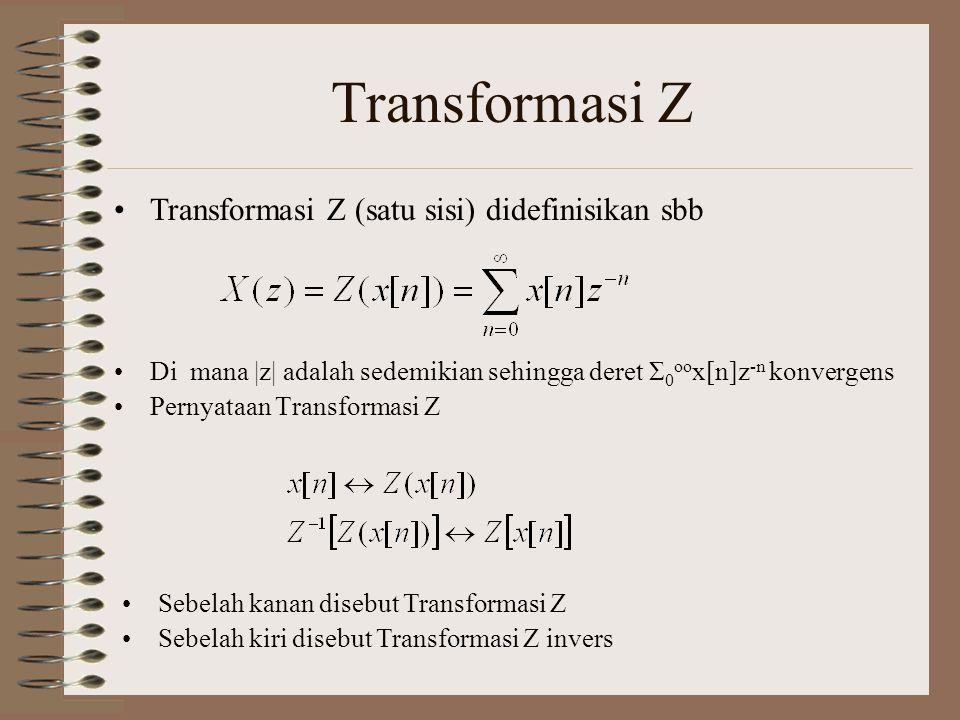 Transformasi Z Transformasi Z (satu sisi) didefinisikan sbb