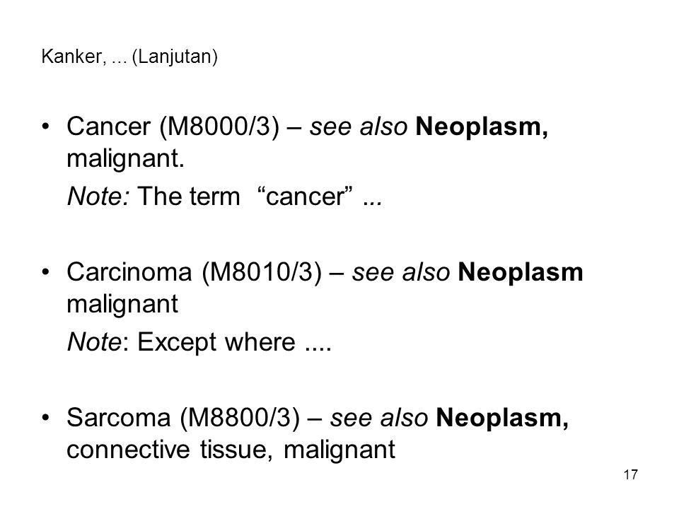 Cancer (M8000/3) – see also Neoplasm, malignant.
