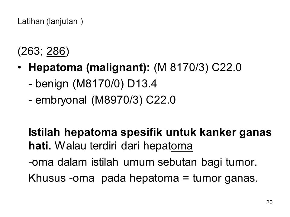 Hepatoma (malignant): (M 8170/3) C22.0 - benign (M8170/0) D13.4