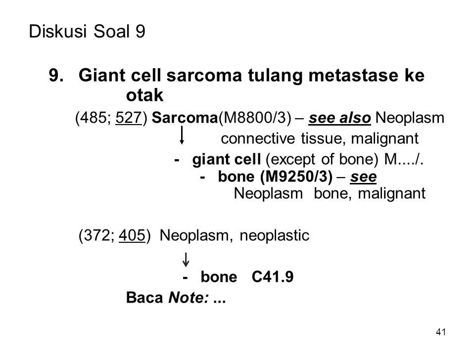 Diskusi Soal 9 9. Giant cell sarcoma tulang metastase ke otak