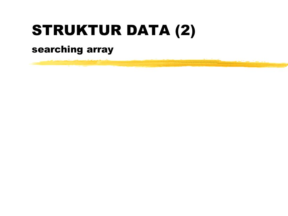 STRUKTUR DATA (2) searching array
