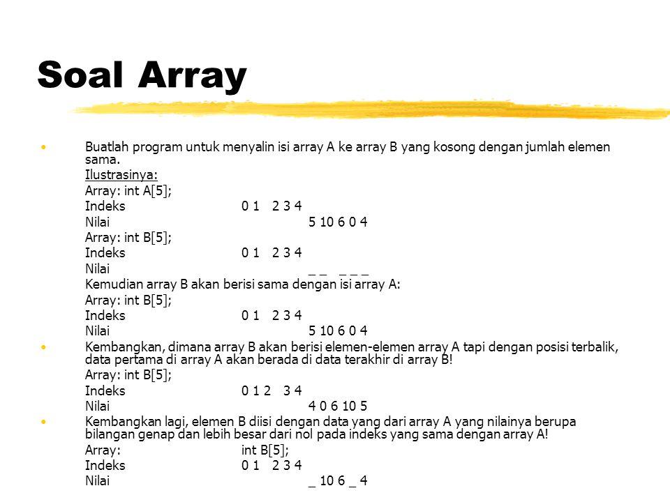 Soal Array Buatlah program untuk menyalin isi array A ke array B yang kosong dengan jumlah elemen sama.