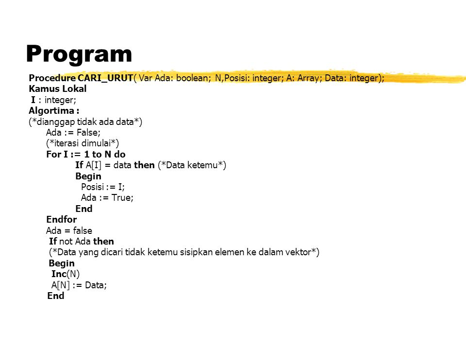 Program Procedure CARI_URUT( Var Ada: boolean; N,Posisi: integer; A: Array; Data: integer); Kamus Lokal.