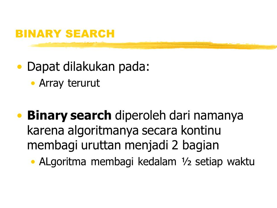 BINARY SEARCH Dapat dilakukan pada: Array terurut.