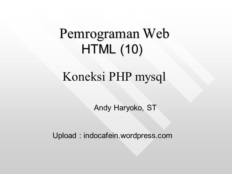 Pemrograman Web HTML (10) Koneksi PHP mysql Andy Haryoko, ST