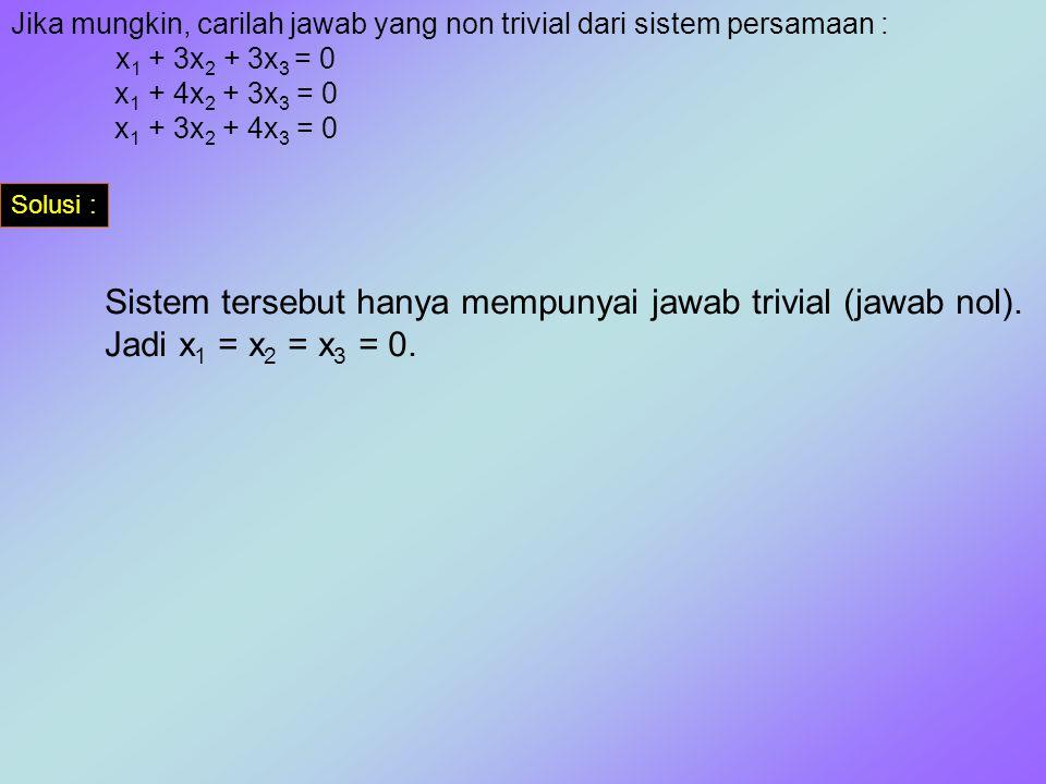 Sistem tersebut hanya mempunyai jawab trivial (jawab nol).