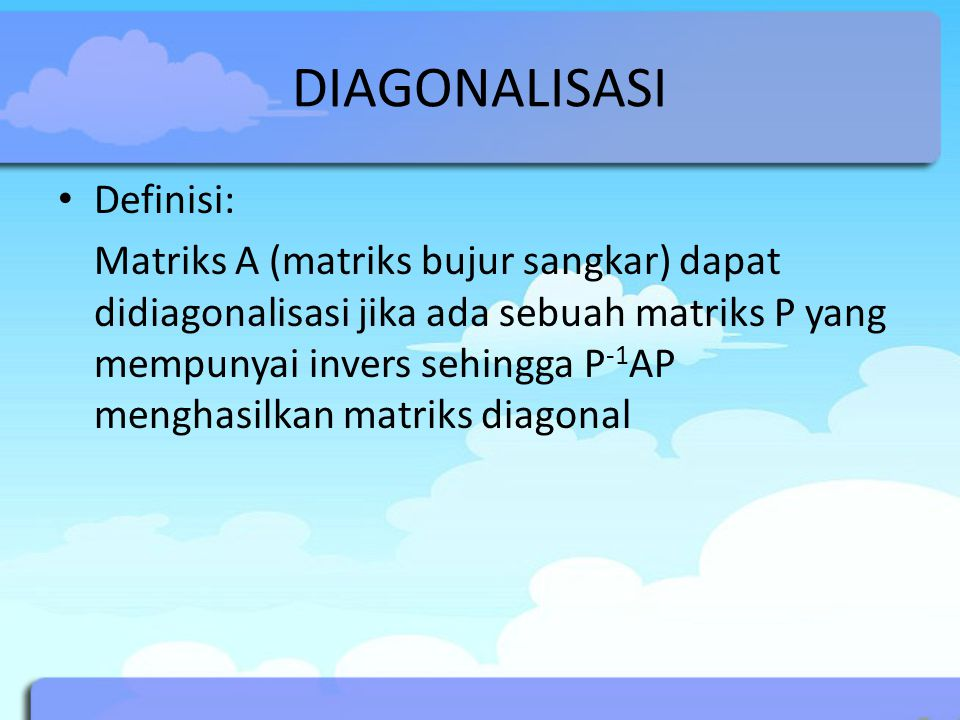 DIAGONALISASI Definisi: