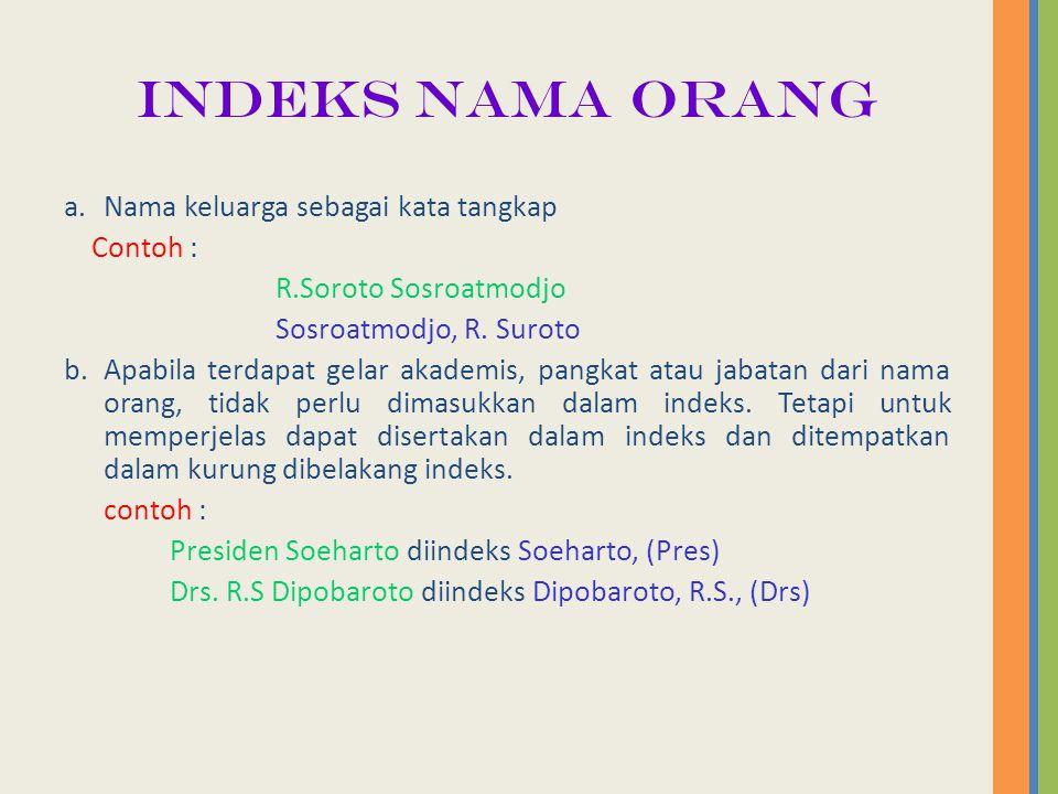 INDEKS NAMA ORANG a. Nama keluarga sebagai kata tangkap Contoh :