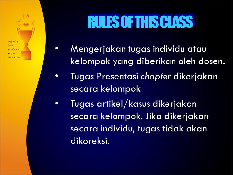 RULES OF THIS CLASS Mengerjakan tugas individu atau kelompok yang diberikan oleh dosen. Tugas Presentasi chapter dikerjakan secara kelompok.