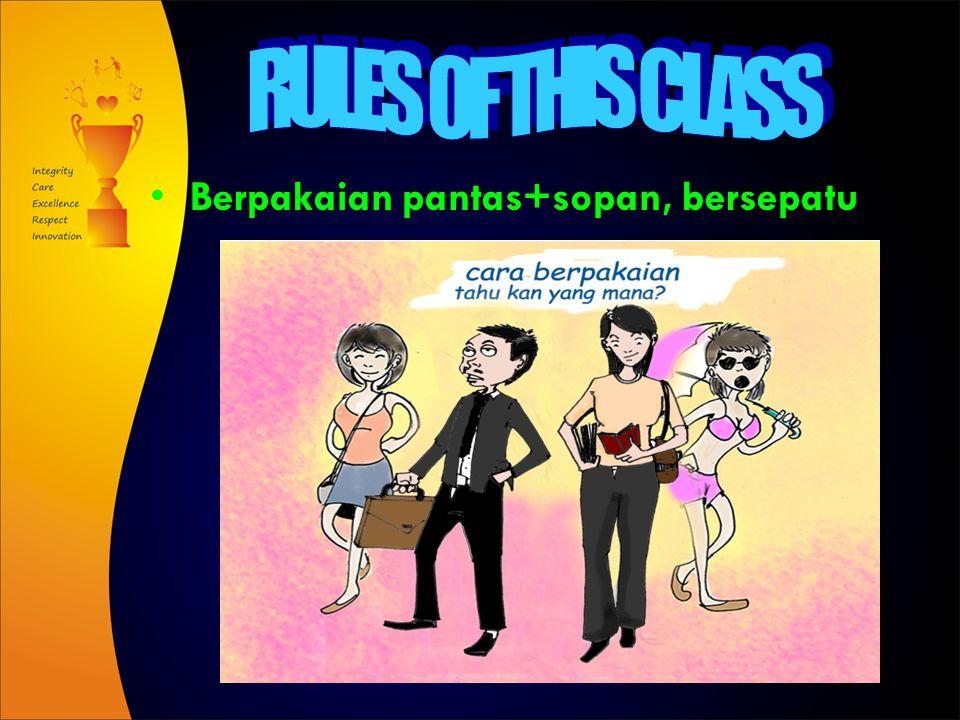 RULES OF THIS CLASS Berpakaian pantas+sopan, bersepatu