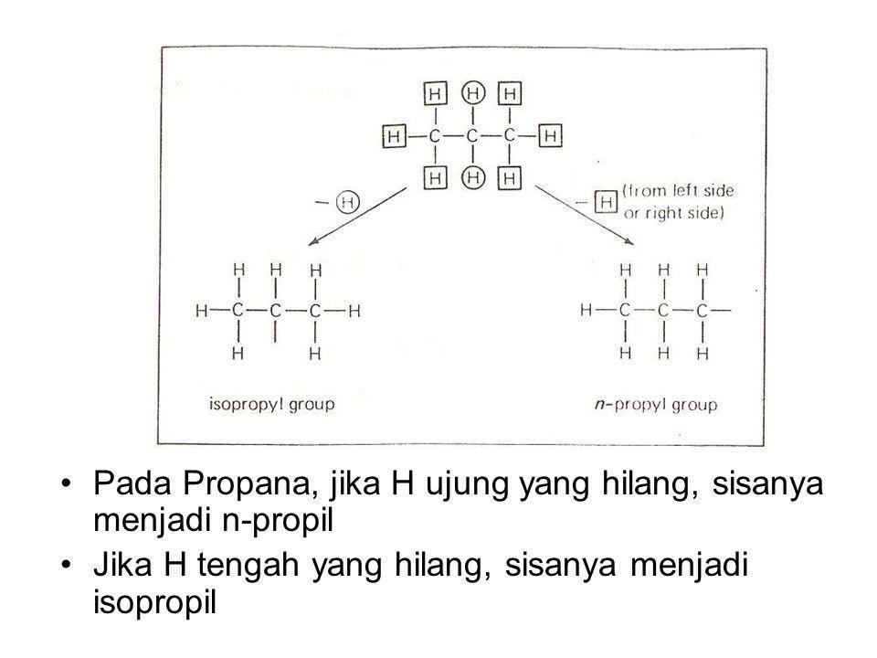 Pada Propana, jika H ujung yang hilang, sisanya menjadi n-propil