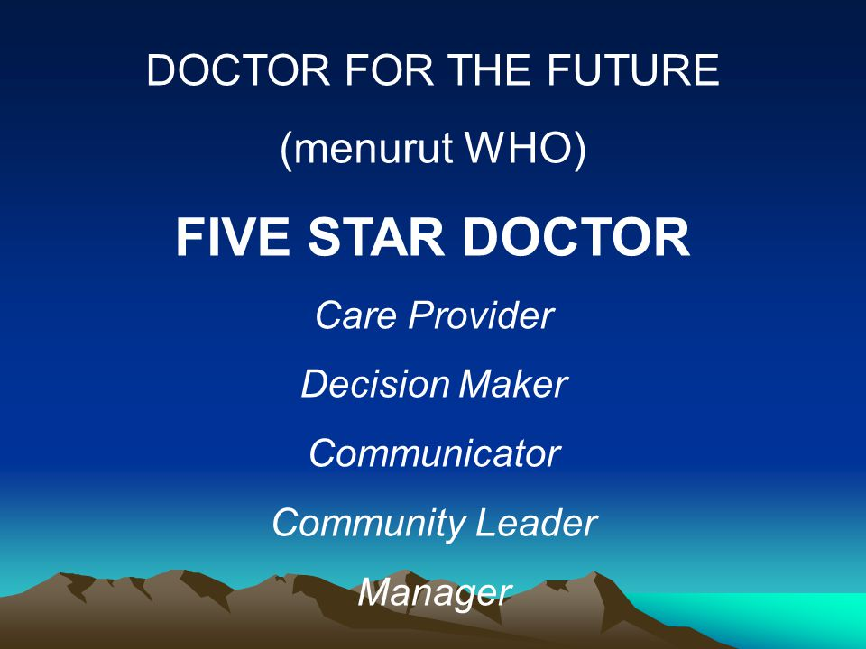FIVE STAR DOCTOR DOCTOR FOR THE FUTURE (menurut WHO) Care Provider