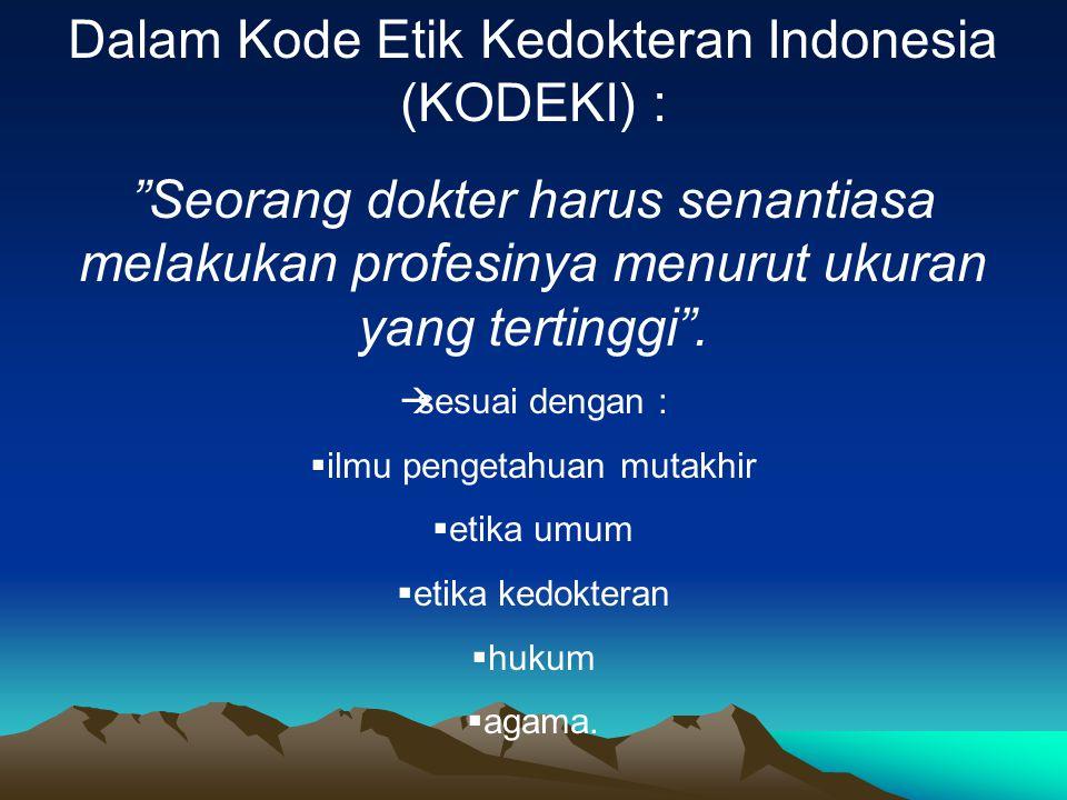 Dalam Kode Etik Kedokteran Indonesia (KODEKI) :