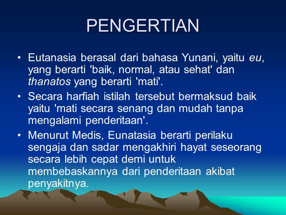 PENGERTIAN Eutanasia berasal dari bahasa Yunani, yaitu eu, yang berarti baik, normal, atau sehat dan thanatos yang berarti mati .
