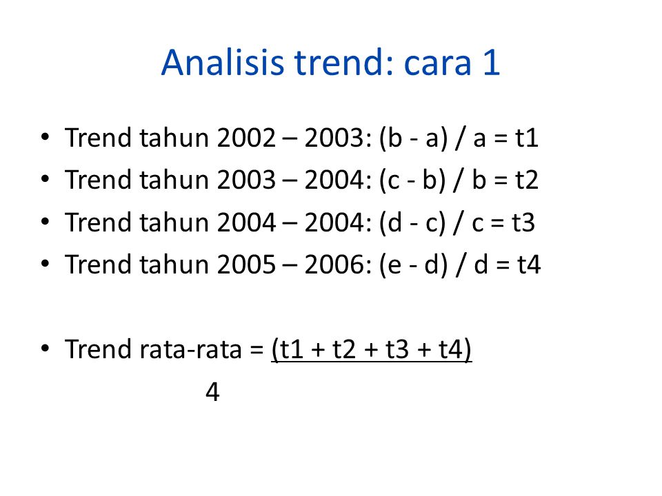 Analisis trend: cara 1 Trend tahun 2002 – 2003: (b - a) / a = t1