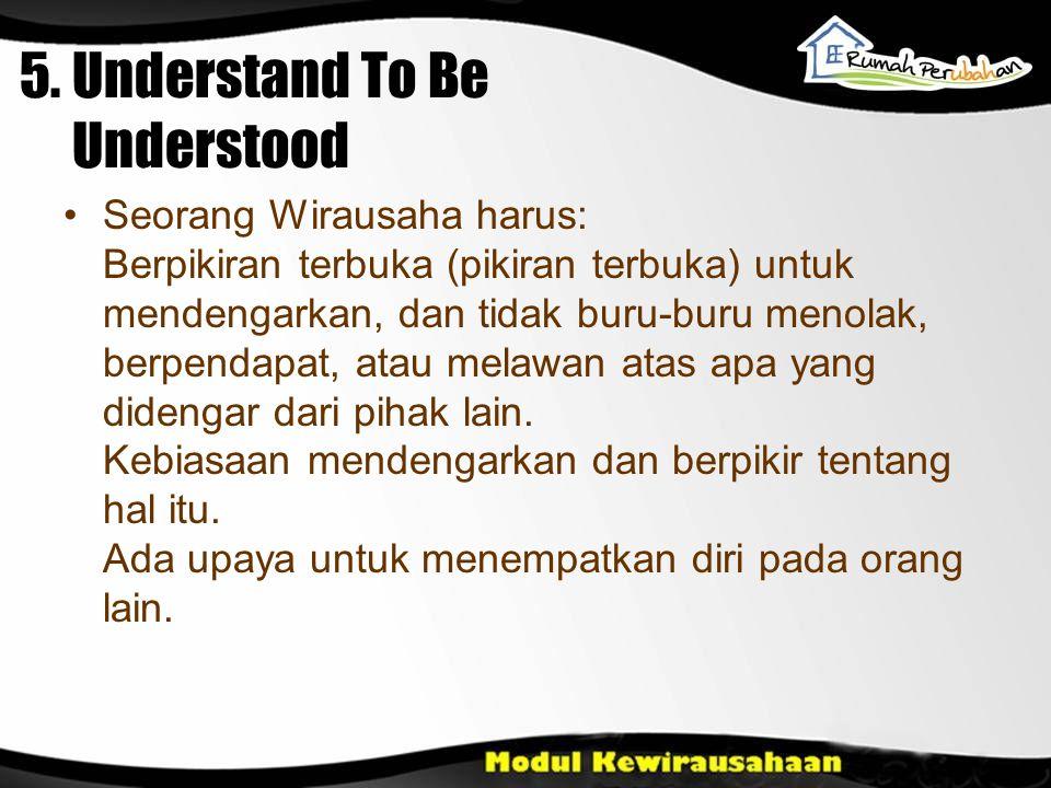 5. Understand To Be Understood