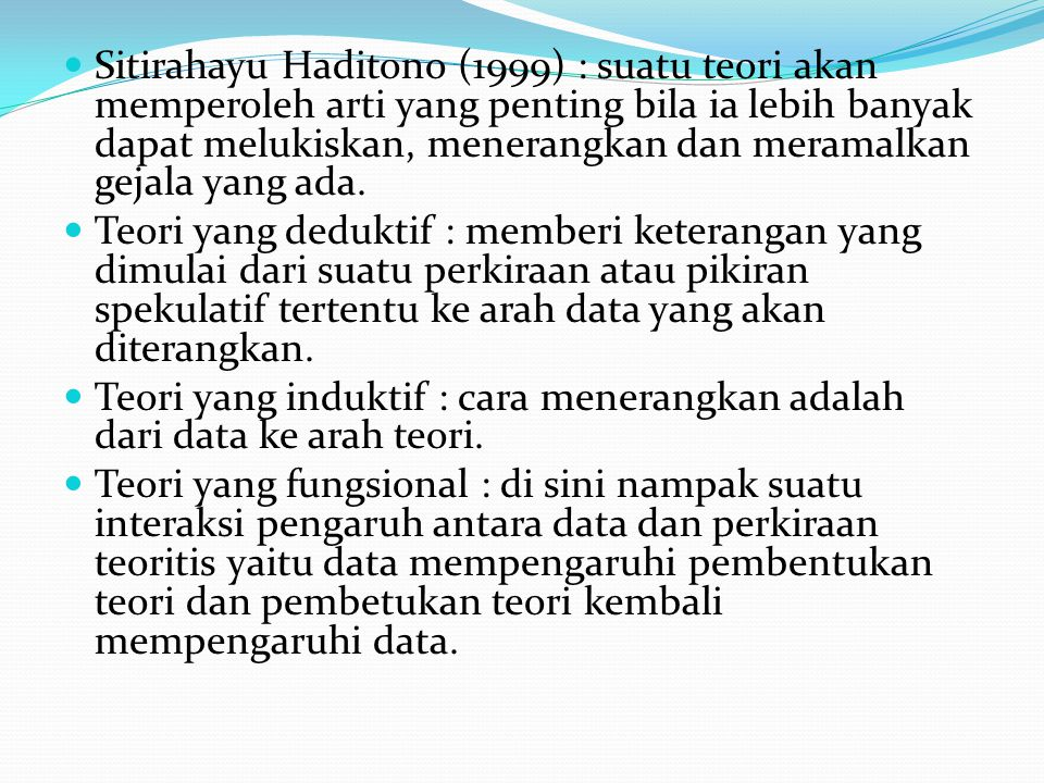 Sitirahayu Haditono (1999) : suatu teori akan memperoleh arti yang penting bila ia lebih banyak dapat melukiskan, menerangkan dan meramalkan gejala yang ada.