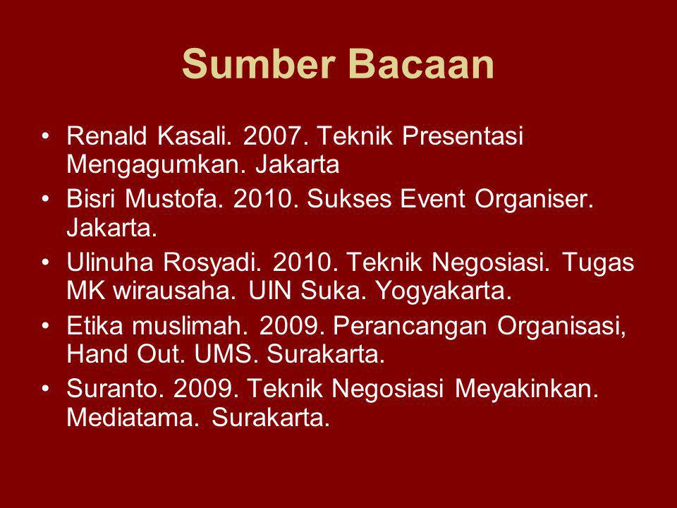 Sumber Bacaan Renald Kasali. 2007. Teknik Presentasi Mengagumkan. Jakarta. Bisri Mustofa. 2010. Sukses Event Organiser. Jakarta.