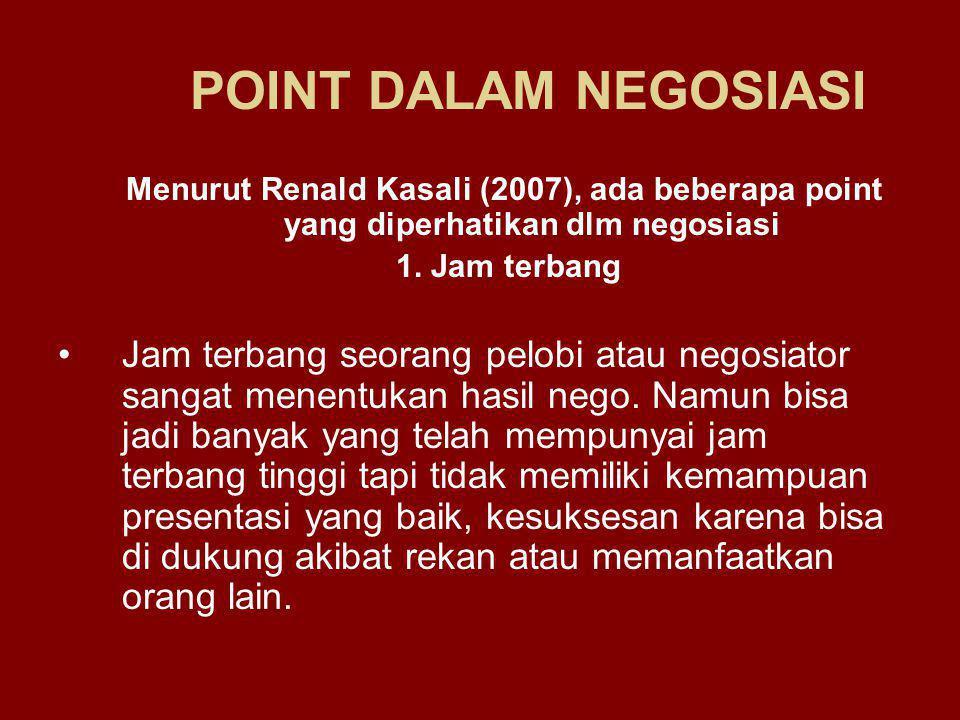 POINT DALAM NEGOSIASI Menurut Renald Kasali (2007), ada beberapa point yang diperhatikan dlm negosiasi.