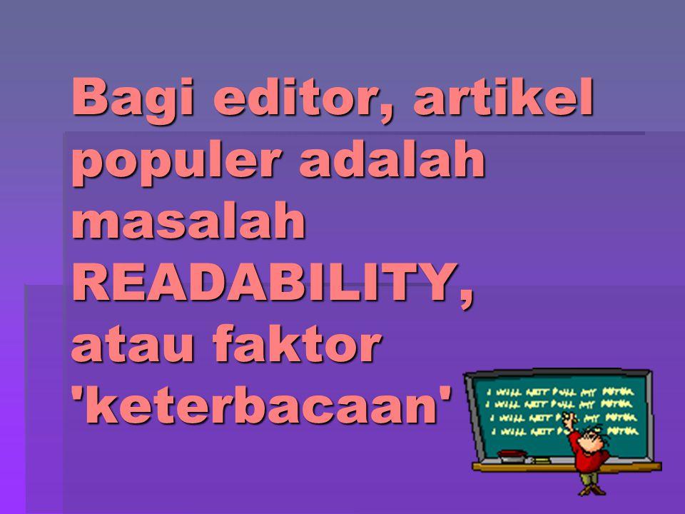 Bagi editor, artikel populer adalah masalah READABILITY, atau faktor keterbacaan