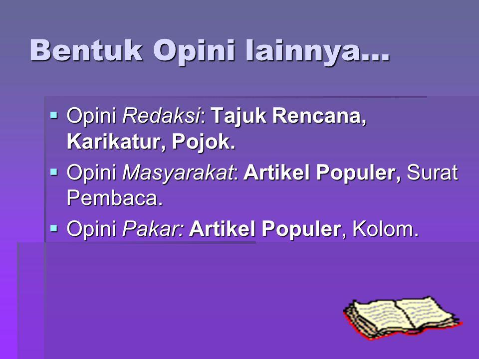 Bentuk Opini lainnya... Opini Redaksi: Tajuk Rencana, Karikatur, Pojok. Opini Masyarakat: Artikel Populer, Surat Pembaca.