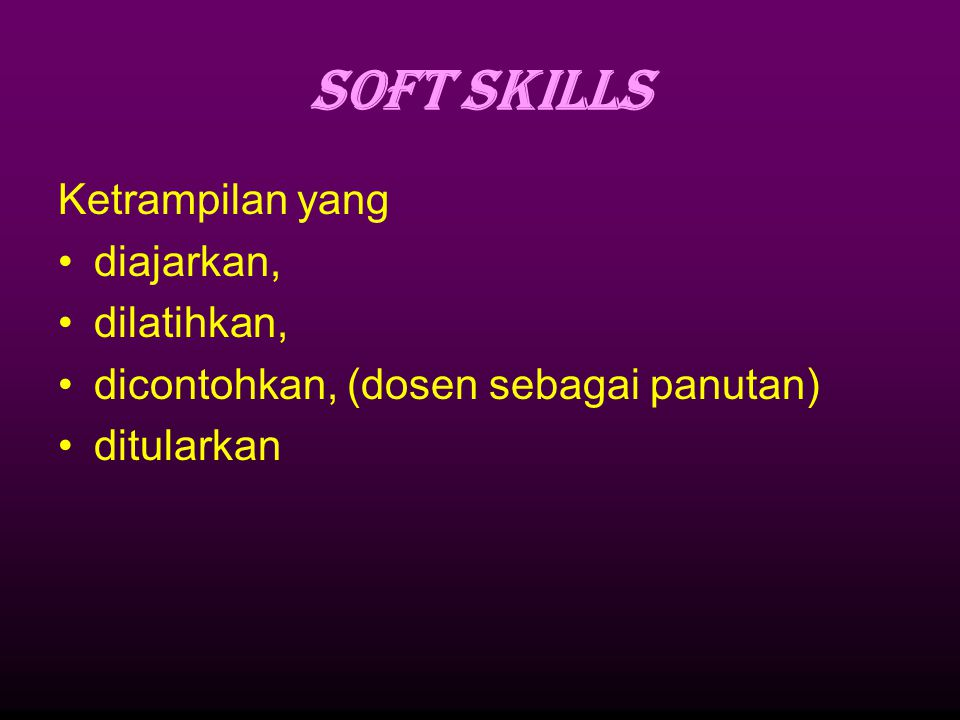 SOFT SKILLS Ketrampilan yang diajarkan, dilatihkan,