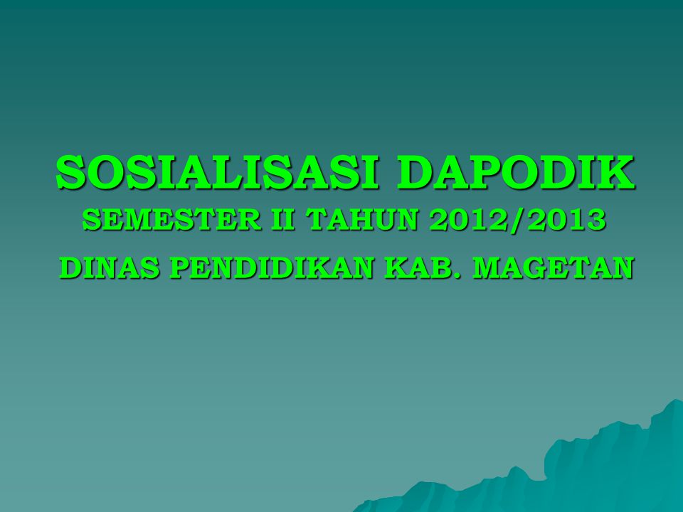 SOSIALISASI DAPODIK SEMESTER II TAHUN 2012/2013