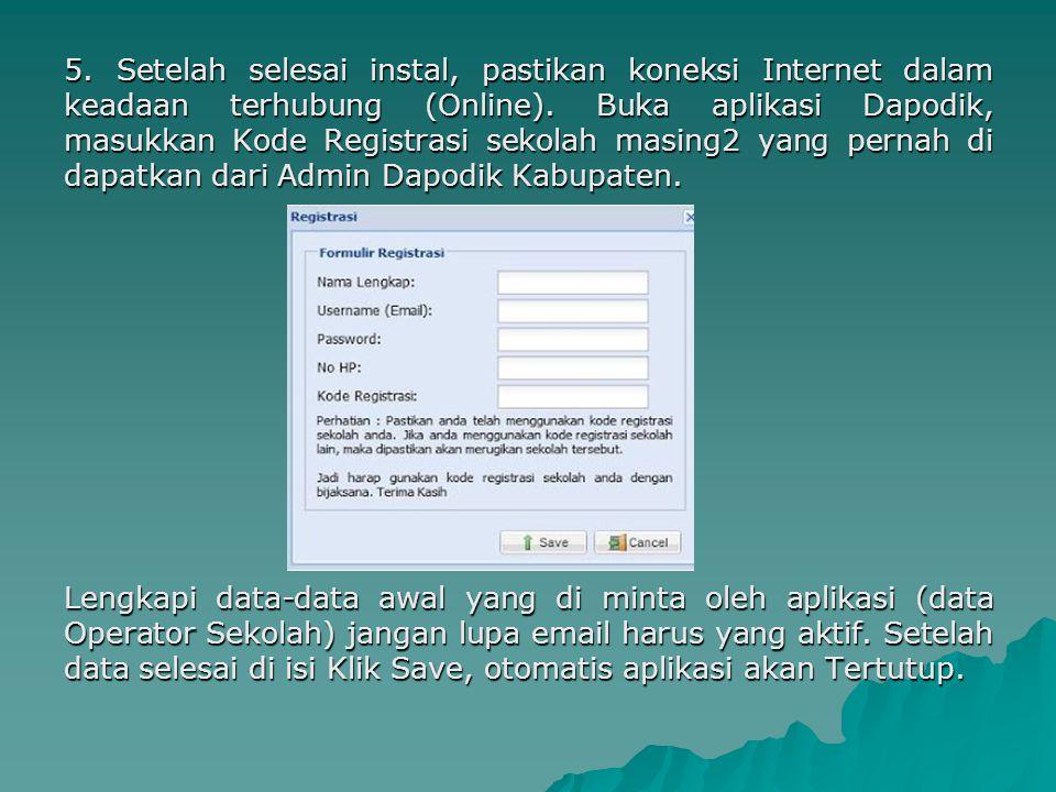 5. Setelah selesai instal, pastikan koneksi Internet dalam keadaan terhubung (Online). Buka aplikasi Dapodik, masukkan Kode Registrasi sekolah masing2 yang pernah di dapatkan dari Admin Dapodik Kabupaten.