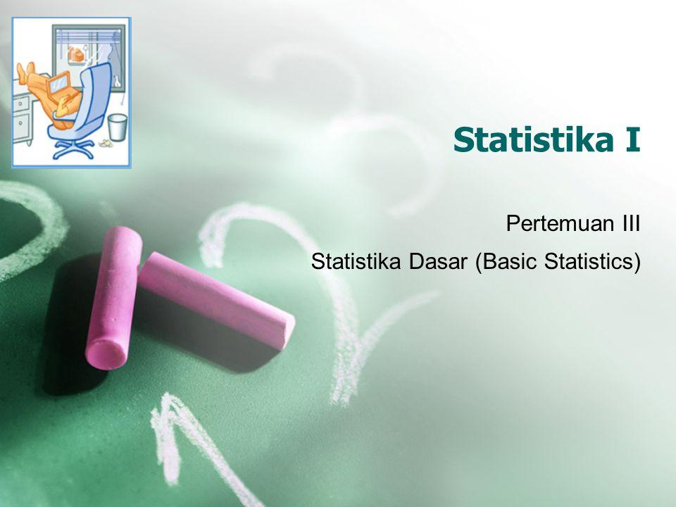 Pertemuan III Statistika Dasar (Basic Statistics)