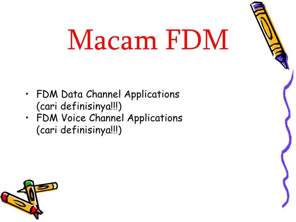 Macam FDM FDM Data Channel Applications (cari definisinya!!!)