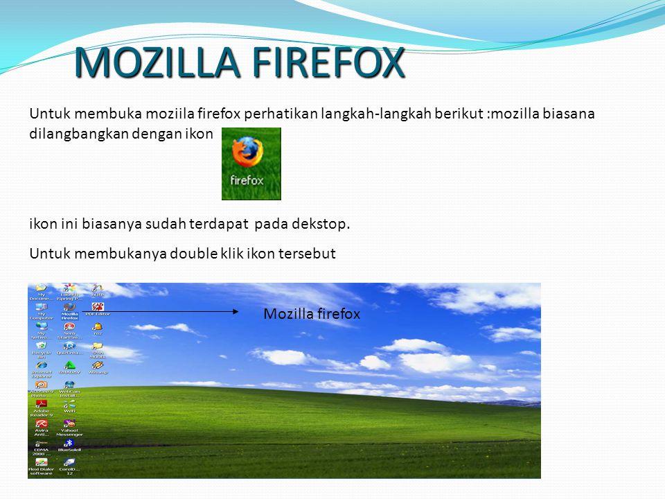 MOZILLA FIREFOX Untuk membuka moziila firefox perhatikan langkah-langkah berikut :mozilla biasana dilangbangkan dengan ikon.