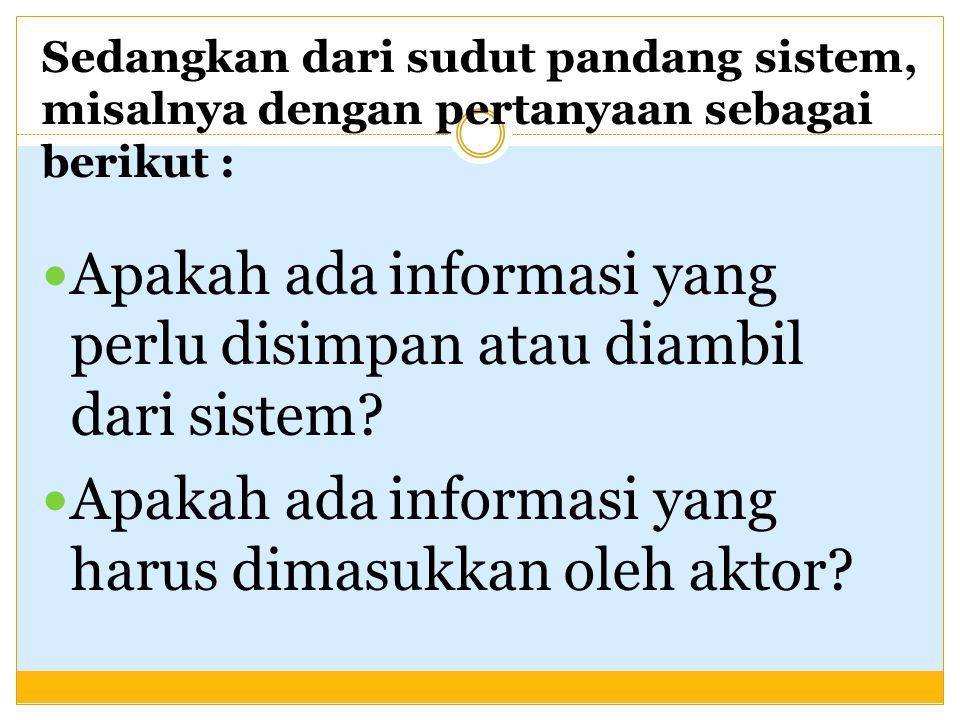 Apakah ada informasi yang perlu disimpan atau diambil dari sistem