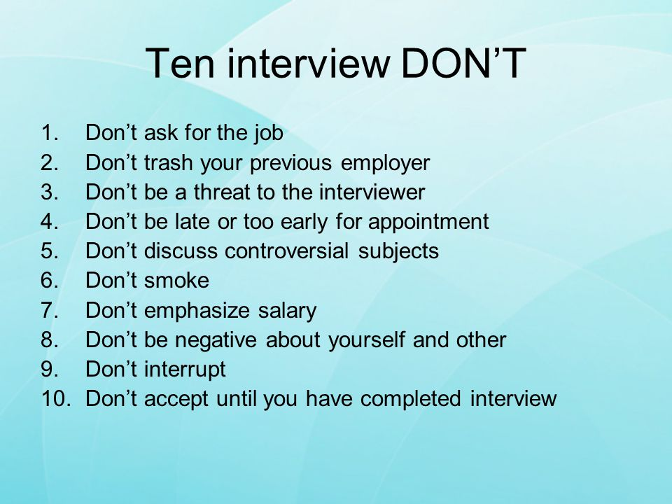 Ten interview DON'T Don't ask for the job