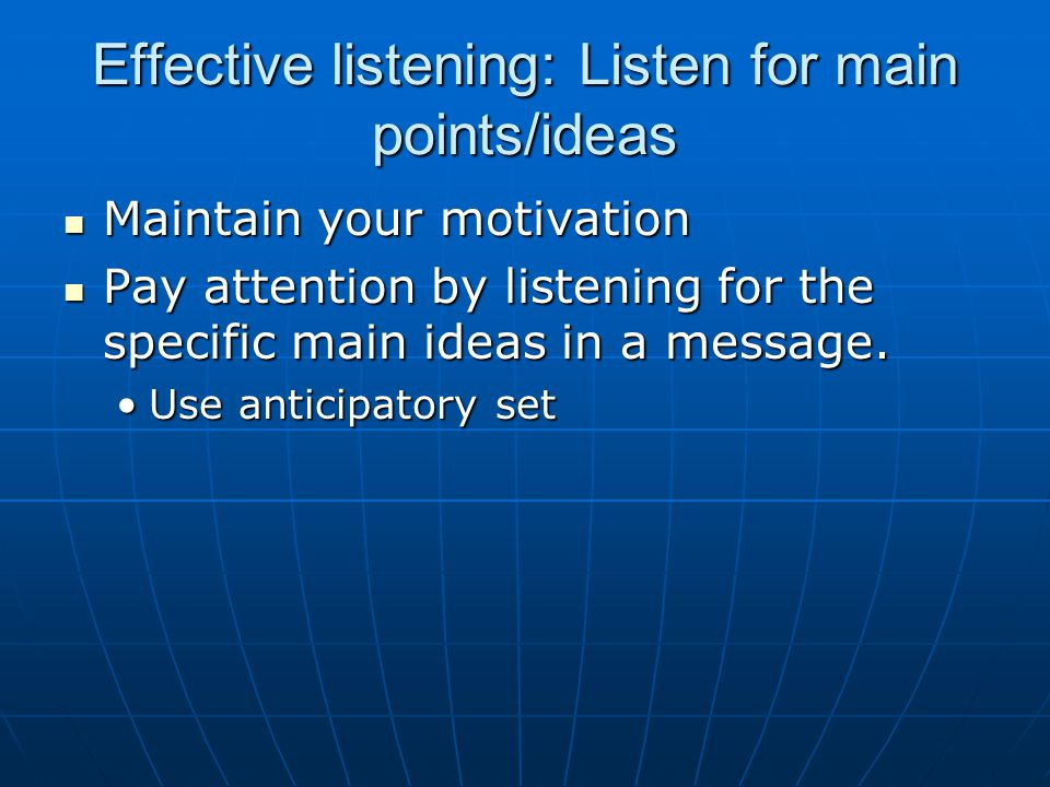 Effective listening: Listen for main points/ideas