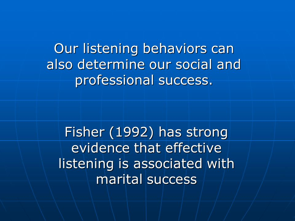 Our listening behaviors can also determine our social and professional success.