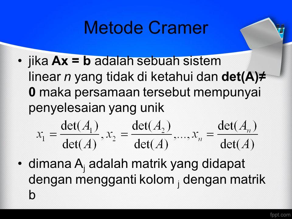 Metode Cramer jika Ax = b adalah sebuah sistem linear n yang tidak di ketahui dan det(A)≠ 0 maka persamaan tersebut mempunyai penyelesaian yang unik.