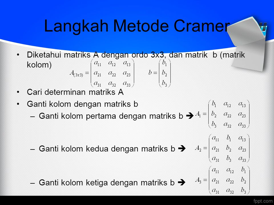 Langkah Metode Cramer Diketahui matriks A dengan ordo 3x3, dan matrik b (matrik kolom) Cari determinan matriks A.