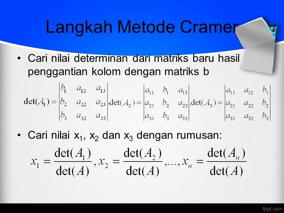 Langkah Metode Cramer Cari nilai determinan dari matriks baru hasil penggantian kolom dengan matriks b.