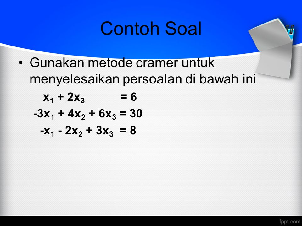 Contoh Soal Gunakan metode cramer untuk menyelesaikan persoalan di bawah ini. x1 + 2x3 = 6.