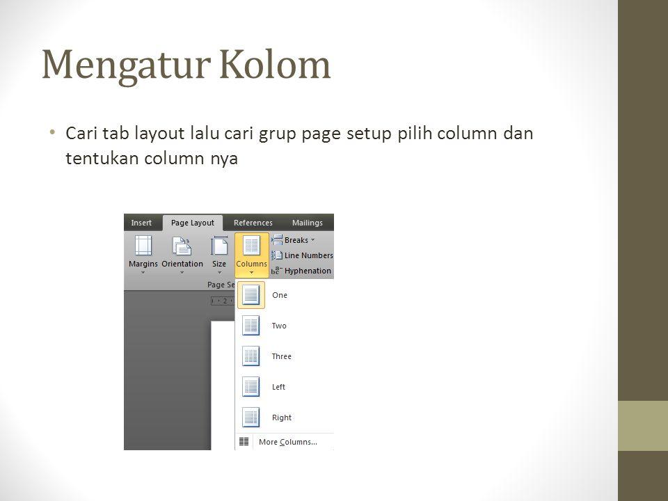 Mengatur Kolom Cari tab layout lalu cari grup page setup pilih column dan tentukan column nya