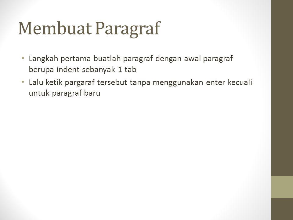 Membuat Paragraf Langkah pertama buatlah paragraf dengan awal paragraf berupa indent sebanyak 1 tab.
