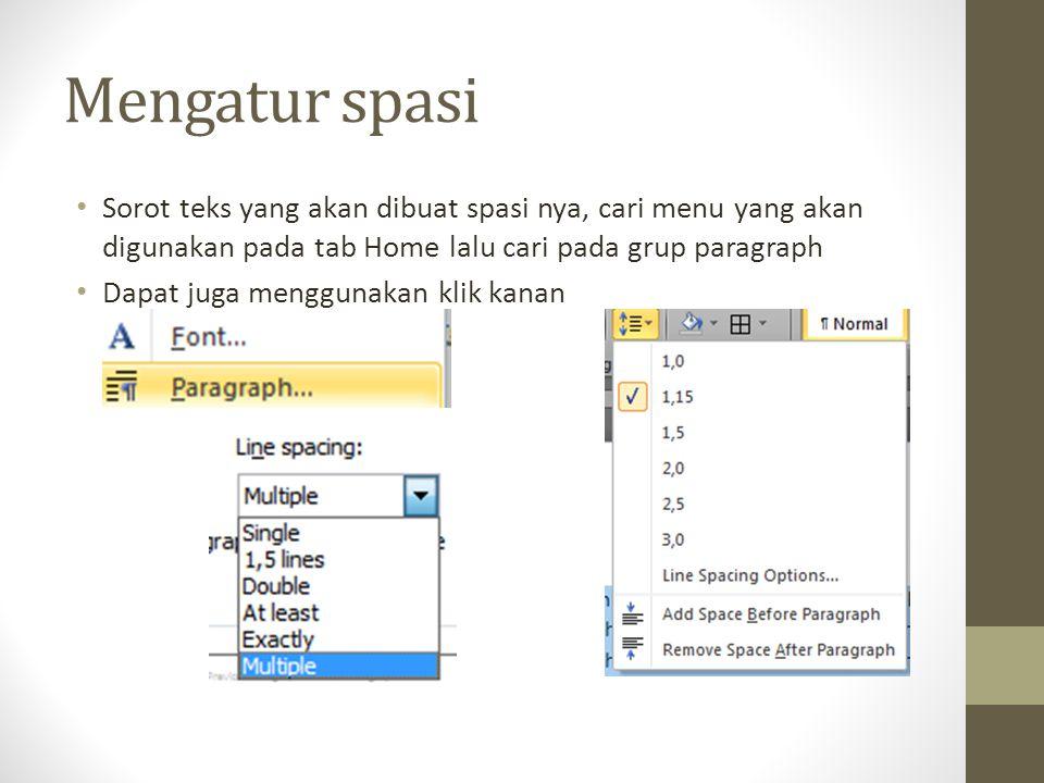Mengatur spasi Sorot teks yang akan dibuat spasi nya, cari menu yang akan digunakan pada tab Home lalu cari pada grup paragraph.