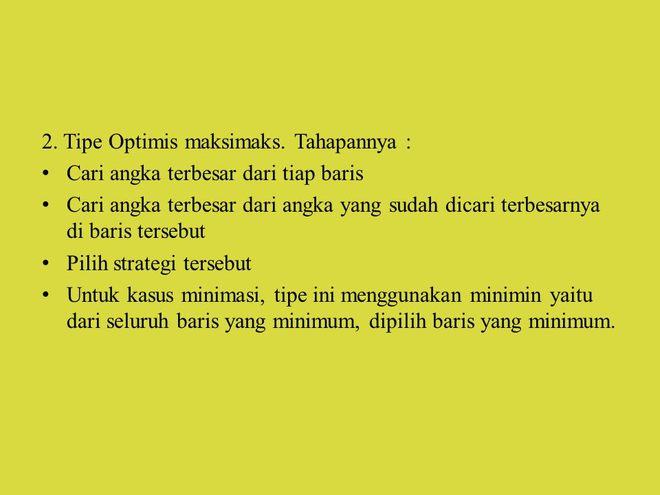 2. Tipe Optimis maksimaks. Tahapannya :