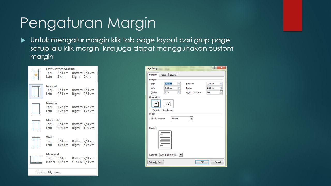 Pengaturan Margin Untuk mengatur margin klik tab page layout cari grup page setup lalu klik margin, kita juga dapat menggunakan custom margin.