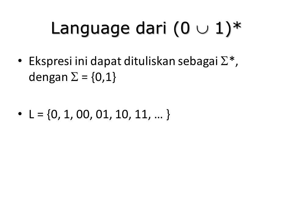 Language dari (0  1)* Ekspresi ini dapat dituliskan sebagai *, dengan  = {0,1} L = {0, 1, 00, 01, 10, 11, … }