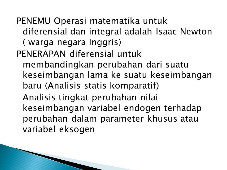 PENEMU Operasi matematika untuk diferensial dan integral adalah Isaac Newton ( warga negara Inggris)