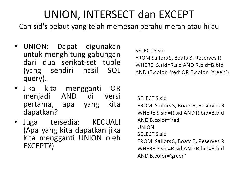UNION, INTERSECT dan EXCEPT Cari sid s pelaut yang telah memesan perahu merah atau hijau